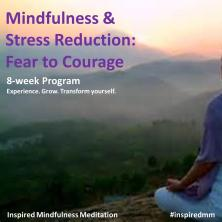 Mindfulness and Stress Reduction -  Fear to Courage - 8 week program